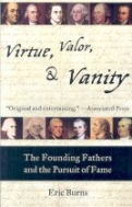 VIRTUE, VALOR & VANITY (THE FOUNDING FATHERS AND THE PURSUIT OF FAME)