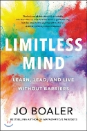 Limitless Mind : Learn, Lead, and Live Without Barriers