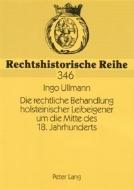 Die rechtliche Behandlung holsteinischer Leibeigener um die Mitte des 18. Jahrhunderts : Dargestellt unter besonderer Beruecksichtigung der Schmoeler Leibeigenschaftsprozesse von 1738 bis 1743 sowie von 1767 bis 1777 (Rechtshistorische Reihe, 346)  (ISBN : 9783631557365)