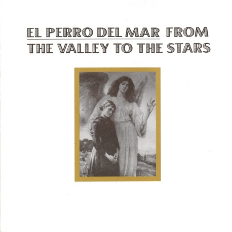 El Perro Del Mar / From The Valley To The Stars