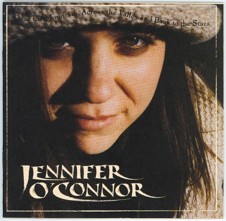 Jennifer O'Connor / Over The Mountain, Across The Valley And Back To The Stars