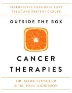 Outside the Box Cancer Therapies (Alternative Therapies That Treat and Prevent Cancer)