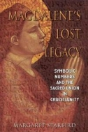 Magdalene's Lost Legacy: Symbolic Numbers and the Sacred Union in Christianity (외국도서/2)