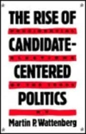 The Rise of Candidate-Centered Politics (paperback)  Presidential Elections of the 1980s