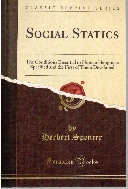 Social Statics: Or the Conditions Essential to Human Happiness Specified and the First of Them Developed (Classic Reprint)