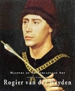 Rogier Van Der Weyden: Masters of Dutch Art (Hardcover, First Edition)