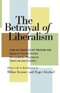The Betrayal of Liberalism: How the Disciples of Freedom and Equality Helped Foster the Illiberal Politics of Coercion and Cont