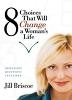 8 Choices That Will Change a Woman's Life : Discussion Questions Included