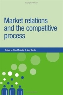 Market Relations and the Competitive Process  (ISBN : 9780719064685)