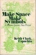 Make space, make symbols: A personal journey into prayer   (English) Hardcover