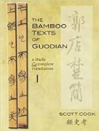 The Bamboo Texts of the Guodian: A Study & Complete Translation: Volume 1 (Cornell East Asia Series) (Hardcover)