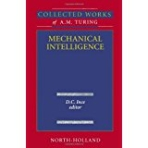 Collected Works of A.M. Turing mechanical Inteligence