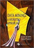 Data Mining : A Heuristic Approach  (ISBN : 9781930708259)