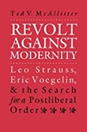 Revolt Against Modernity : Leo Strauss, Eric Voegelin, and the Search for a Postliberal Order (paperback)