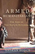 The Armed Humanitarians: The Rise of the Nation Builders #