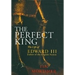 The Perfect King: The Life of Edward III, Father of the English Nation (Hardcover)