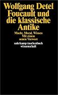 Wolfgang Detel: Foucault und die klassische Antike: Macht, Moral, Wissen (suhrkamp taschenbuch wissenschaft)