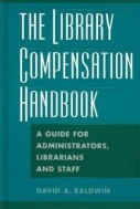 The Library Compensation Handbook : A Guide for Administrators, Librarians and Staff (ISBN : 9781563089701)