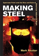 Making Steel : Sparrows Point and the Rise and Ruin of American Industrial Might   (ISBN : 9780252072338)