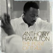 Anthony Hamilton / The Point Of It All
