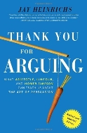 Thank You For Arguing, Revised and Updated Edition: What Aristotle, Lincoln, And Homer Simpson Can T (What Aristotle, Lincoln, and Homer Simpson Can Teach Us About the Art of Persuasion)