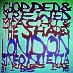 CHOPPED & SCREWED [WITH LONDON SINFONIETTA]