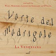 L'ARTE DEL MADRIGALE: MADRIGALS BY WERT, MARENZIO, LUZZASCHI, GESUALDO AND D'INDIA/ LA VENEXIANA [라 베네시아나: 마드리갈의 예술]