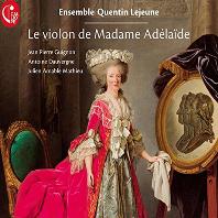 LE VIOLON DE MADAME ADELAIDE/ ENSEMBLE QUENTIN LE JEUNE [마담 아델라이드의 바이올린 - 앙상블 캉텡 르 쥔]