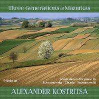 THREE GENERATIONS OF MAZURKAS/ ALEXANDER KOSTRITSA [마주르카의 세 세대: 시마노프스카, 쇼팽, 시마노프스키]