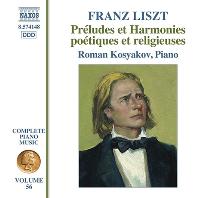 COMPLETE PIANO MUSIC 56: PRELUDES ET HARMONIES POETIQUES ET RELIGIEUSES/ ROMAN KOSYAKOV [리스트: 시적이고 종교적인 전주곡과 화음 - 로만 코샤코프]