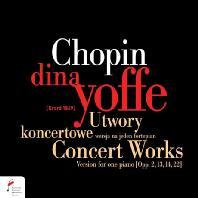 CONCERT WORKS, VERSION FOR ONE PIANO/ DINA YOFFE [쇼팽: '돈조반니' 주제에 의한 변주곡, 안단테 스피아나토와 그랜드 폴로네즈 외]