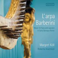 L'ARPA BARBERINI: MUSIC FOR HARP AND SOPRANO IN EARLY BAROQUE ROME/ MARGRET KOLL, ROBERTA INVERNIZZI [초기 바로크 시대 로마의 하프와 소프라노를 위한 음악]