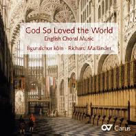 GOD SO LOVED THE WORLD: ENGLISH CHORAL MUSIC/ RICHARD MAILANDER [주님께서 세상을 사랑하시어: 영국 합창 음악 - 쾰른 피구랄코어]