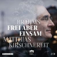 FREI ABER EINSAM/ MATTHIAS KIRSCHNEREIT [브람스: 피아노 소나타 3번, 피아노 5중주 외 - 마티아스 키르슈네라이트]
