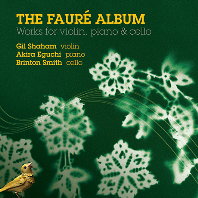 THE FAURE ALBUM: WORKS FOR VIOLIN PIANO & CELLO/ GIL SHAHAM, AKIRA EGUCHI, BRINTON SMITH [포레: 바이올린과 피아노를 위한 작품집 - 샤함, 에구치, 스미스]