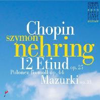 12 ETUDES OP.25, MAZURKAS OP.33/ SZYMON NEHRING [쇼팽: 12곡의 에튀드, 4곡의 마주르카 외]