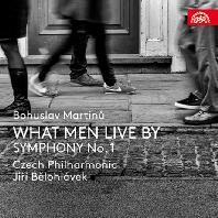 WHAT MEN LIVE BY, SYMPHONY NO.1/ JIRI BELOHLAVEK [마르티누: 전원 오페라 <사람은 무엇으로 사는가>, 교향곡 1번 - 이르지 벨로흘라베크]