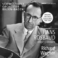 CONDUCTS WAGNER: ORIGINAL SWR TAPES REMASTERED 1955-1959 [한스 로즈바우트가 지휘하는 바그너]