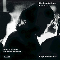 HAYREN: MUSIC OF KOMITAS AND TIGRAN MANSURIAN/ ROBYN SCHULKOWSKY [킴 카쉬카쉬안: 하이렌 - 코미타스 & 만수리안]