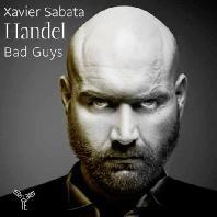 BAD GUYS/ XAVIER SABATA, RICCARDO MINASI [헨델: 나쁜놈들(악역 아리아집) - 사비에 사바타]