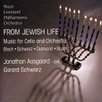 FROM JEWISH LIFE: MUSIC FOR CELLO AND ORCHESTRA/ GERARD SCHWARZ