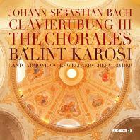 CLAVIER UBUNG 3: THE CHORALES/ BALINT KAROSI [바흐: 클라비어 연습곡의 코랄 편곡]
