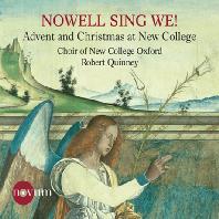 NOWELL SING WE: ADVENT AND CHRISTMAS AT NEW COLLEGE/ ROBERT QUINNEY [뉴 컬리지 옥스퍼드 합창단: 성탄을 노래하자 -  크리스마스 음악]