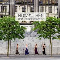 NOW & THEN [SACD HYBRID] [시레나 리코더 사중주단: 나우 앤 댄]