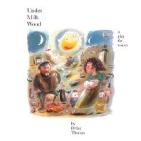 UNDER MILK WOOD: A PLAY FOR VOICES BY DYLAN THOMAS [딜런 토마스 시에 의한 작품]