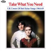 TAKE WHAT YOU NEED: UK COVERS OF BOB DYLAN SONGS 1964-69