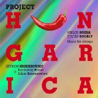 PROJECT HUNGARICA: MUSIC FOR STRINGS/ SZYMON KRZESZOWIEC [코다이: 바이올린과 첼로 이중주 & 로자: 무반주 바이올린 소나타, 두 대의 바이올린 소나타]