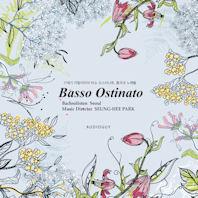 BASSO OSTINATO/ 박승희 [바소 오스티나토: 17세기 이탈리아의 바소 오스티나토, 춤곡과 노래들]