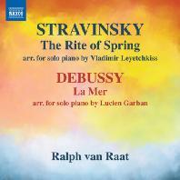 THE RITE OF SPRING & LA MER ARR. FOR SOLO PIANO/ RALPH VAN RAAT [스트라빈스키: 봄의 제전(블라드미르 레예치키스 편곡) & 드뷔시: 바다(루시엥 가르방 편곡버전) - 랄프 반 라트