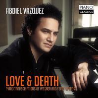 LOVE & DEATH: PIANO TRANSCRIPTIONS OF WAGNER & VERDI OPERAS/ ABDIEL VAZQUEZ [바그너&베르디: 오페라 주제에 의한 피아노 편곡집]